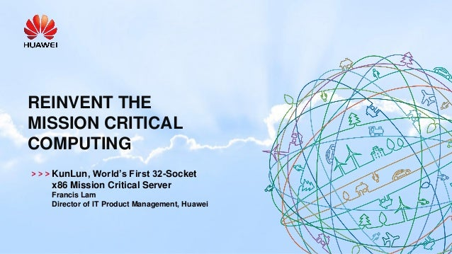 REINVENT THE MISSION CRITICAL COMPUTING KunLun, World's First 32-Socket x86 Mission Critical Server Francis Lam Director o...