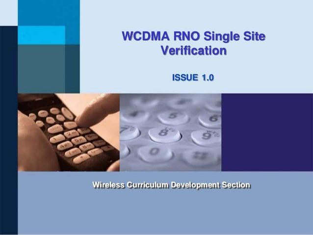 WCDMA RNO Single Site  Verification  ISSUE  1.0  Wireless Curriculum Development Section