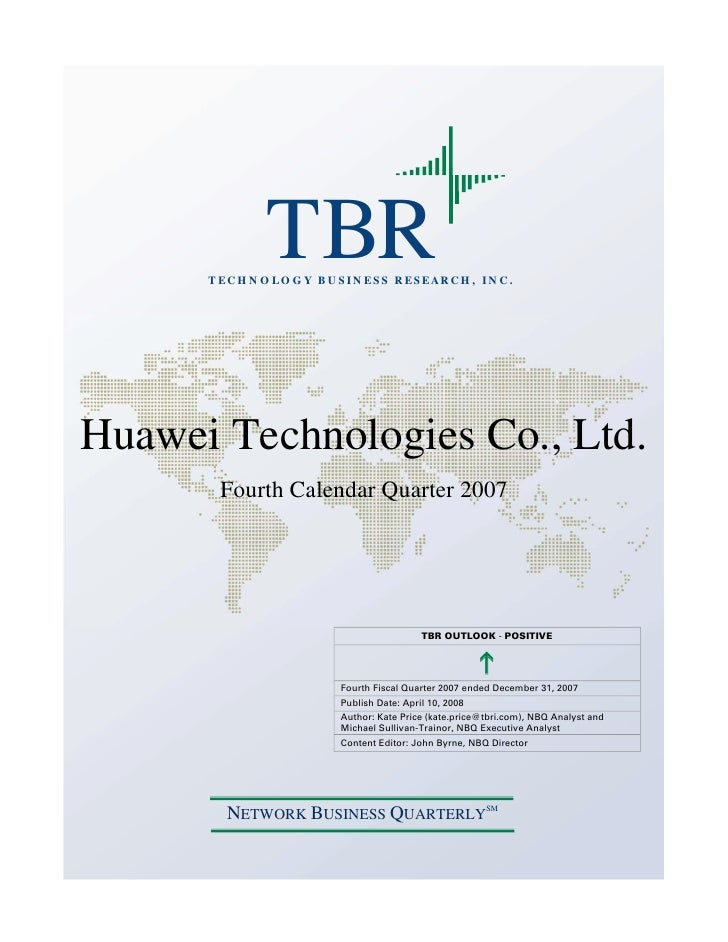 TBR       T E C H N O L O G Y B U S I N E S S R ES E AR C H , I N C .     Huawei Technologies Co., Ltd.         Fourth Cal...