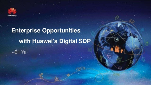--Bill Yu Enterprise Opportunities with Huawei's Digital SDP