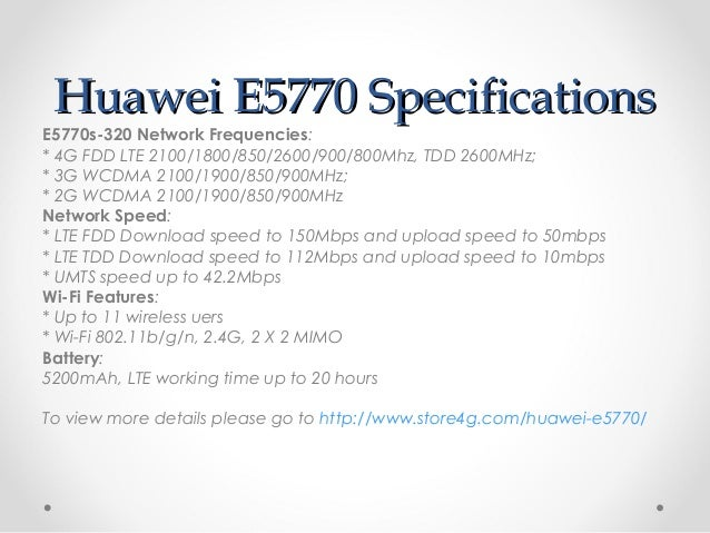Huawei E5770 SpecificationsHuawei E5770 Specifications E5770s-320 Network Frequencies: * 4G FDD LTE 2100/1800/850/2600/900...