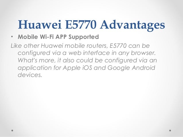 Huawei E5770 Advantages • Mobile Wi-Fi APP Supported Like other Huawei mobile routers, E5770 can be configured via a web i...