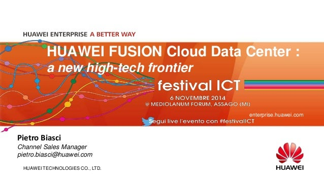 HUAWEI FUSION Cloud Data Center :  a new high-tech frontier  HUAWEI TECHNOLOGIES CO., LTD.  enterprise.huawei.com  Pietro ...