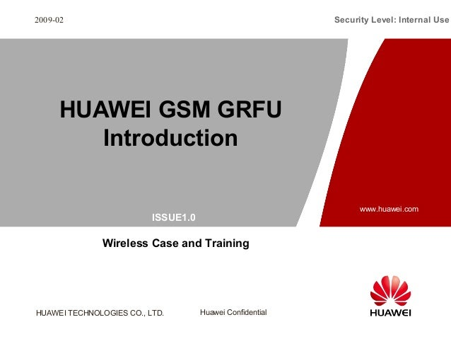 ISSUE1.0  HUAWEI TECHNOLOGIES CO., LTD. Huawei Confidential  Security Level: Internal Use  www.huawei.com  2009-02  HUAWEI...