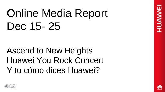 Online Media Report Dec 15- 25 Ascend to New Heights Huawei You Rock Concert Y tu cómo dices Huawei?