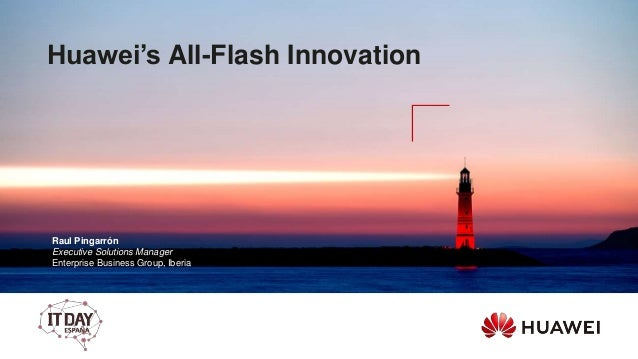 Huawei's All-Flash Innovation Raul Pingarrón Executive Solutions Manager Enterprise Business Group, Iberia