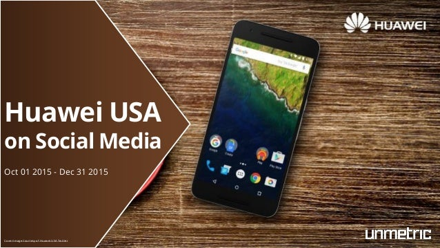 Huawei USA on Social Media Oct 01 2015 - Dec 31 2015 Cover Image Courtesy of Huawei USA Twitter