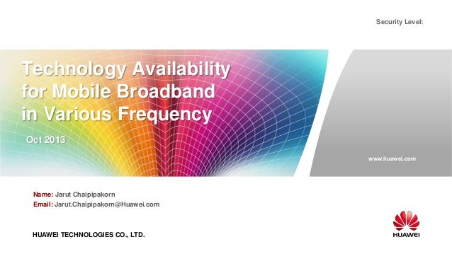 www.huawei.com Security Level: HUAWEI TECHNOLOGIES CO., LTD. Technology Availability for Mobile Broadband in Various Frequ...
