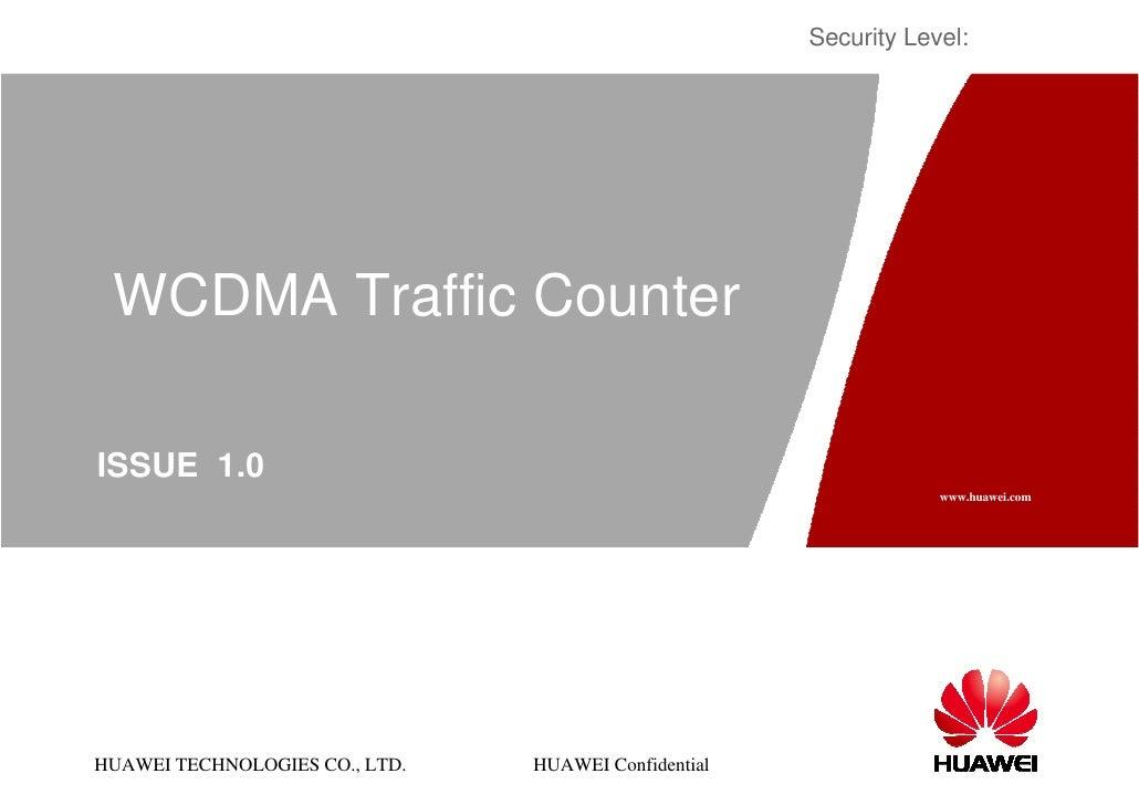 Security Level: WCDMA Traffic CounterISSUE 1.0                                                                  www.huawei...