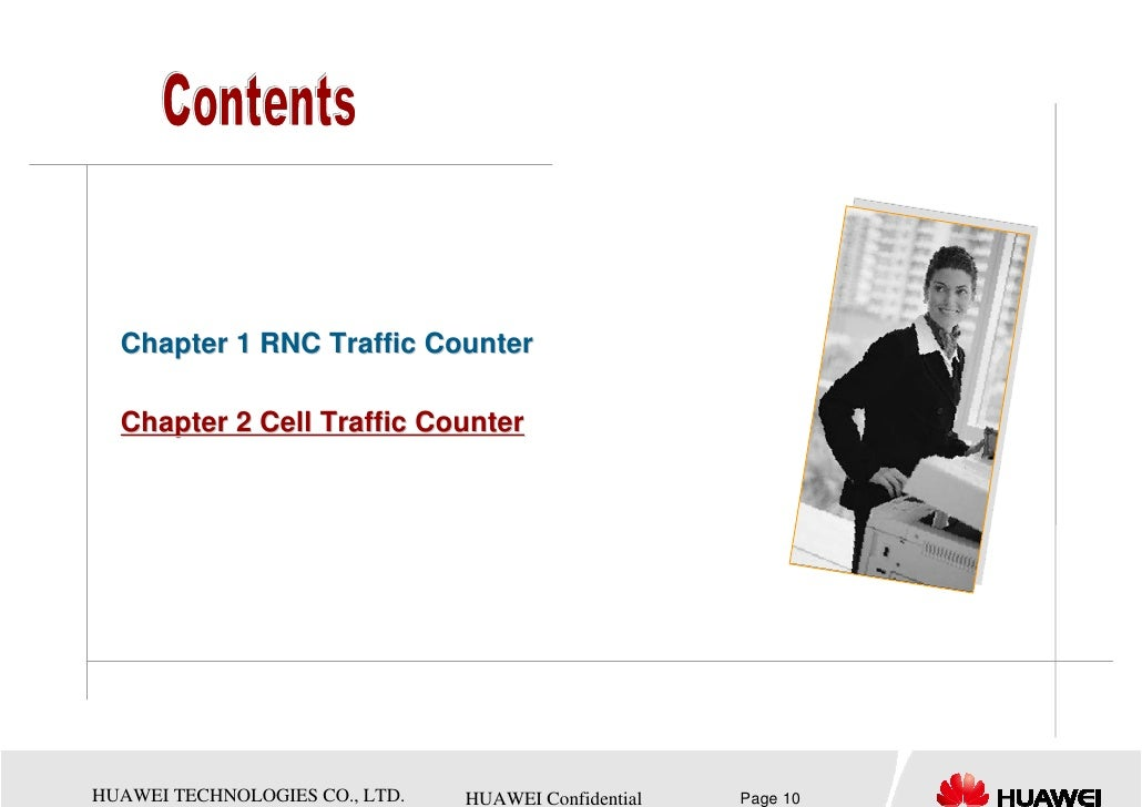 Chapter 1 RNC Traffic Counter  Chapter 2 Cell Traffic CounterHUAWEI TECHNOLOGIES CO., LTD.   HUAWEI Confidential   Page 10