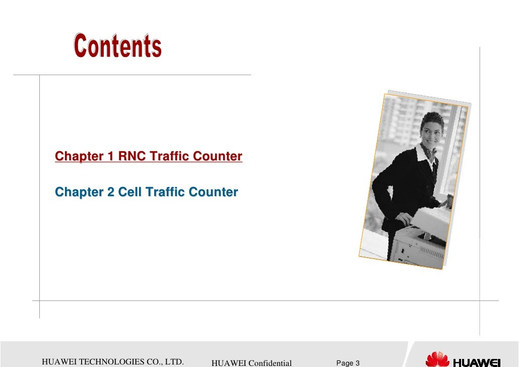 Chapter 1 RNC Traffic Counter  Chapter 2 Cell Traffic CounterHUAWEI TECHNOLOGIES CO., LTD.   HUAWEI Confidential   Page 3