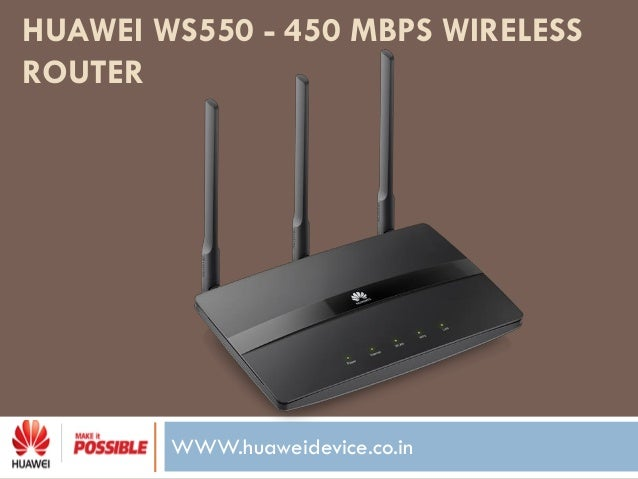 WWW.huaweidevice.co.in HUAWEI WS550 - 450 MBPS WIRELESS ROUTER