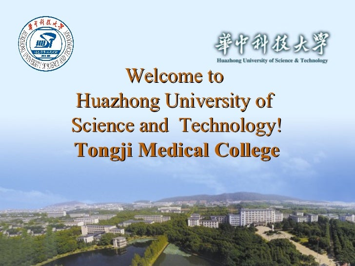 Welcome to  Huazhong University of  Science and  Technology! Tongji Medical College