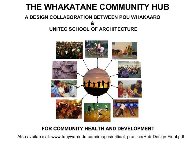 THE WHAKATANE COMMUNITY HUB Also available at: www.tonywardedu.com/images/critical_practice/Hub-Design-Final.pdf A DESIGN ...