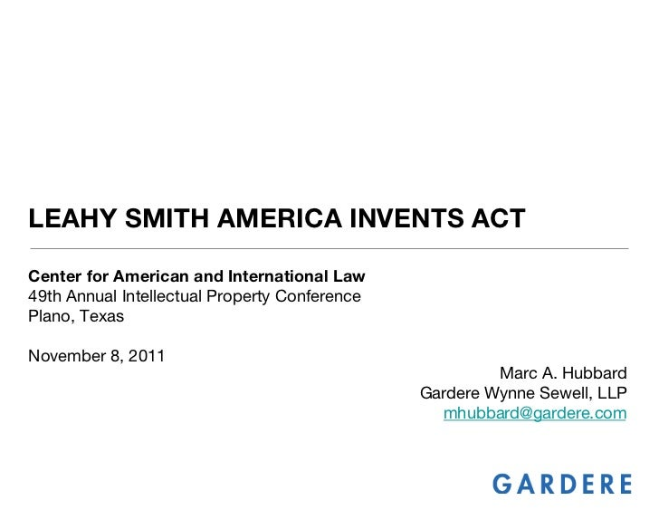 LEAHY SMITH AMERICA INVENTS ACTCenter for American and International Law 49th Annual Intellectual Property Conference Plan...