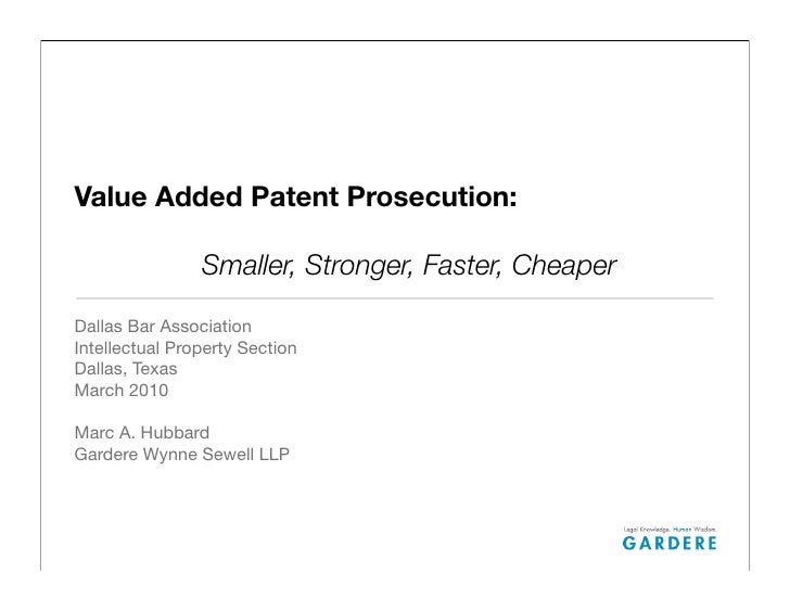 Value Added Patent Prosecution:  	       	       Smaller, Stronger, Faster, Cheaper  Dallas Bar Association Intellectual P...