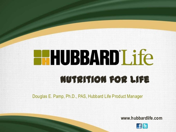 Nutrition for LifeDouglas E. Pamp, Ph.D., PAS, Hubbard Life Product Manager                                             ww...