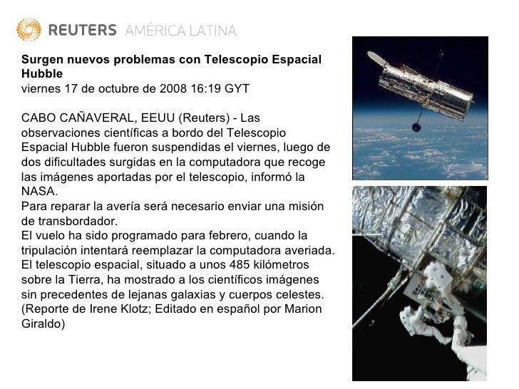 Surgen nuevos problemas con Telescopio Espacial Hubble viernes 17 de octubre de 2008 16:19 GYT  CABO CAÑAVERAL, EEUU (Reu...