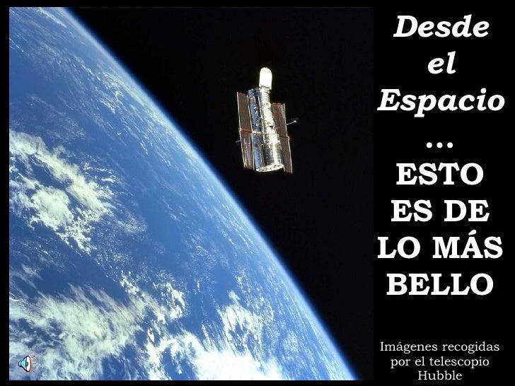 Desde el Espacio … ESTO ES DE LO MÁS BELLO Imágenes recogidas por el telescopio Hubble