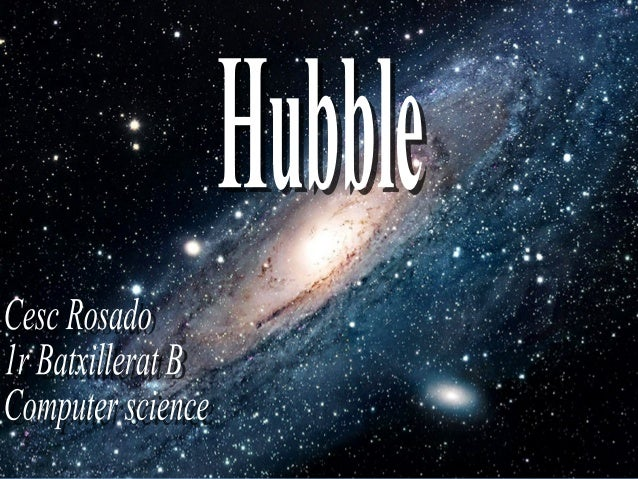 The Hubble SpaceThe Hubble Space Telescope is a roboticTelescope is a robotic telescope located at thetelescope located at...