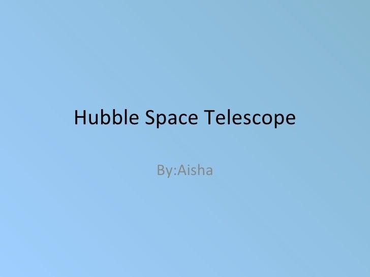 Hubble Space Telescope By:Aisha