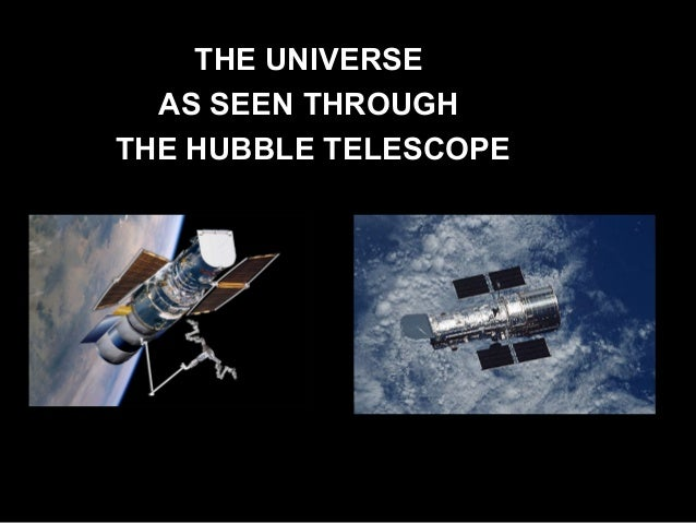 THE UNIVERSETHE UNIVERSE AS SEEN THROUGHAS SEEN THROUGH THE HUBBLE TELESCOPETHE HUBBLE TELESCOPE