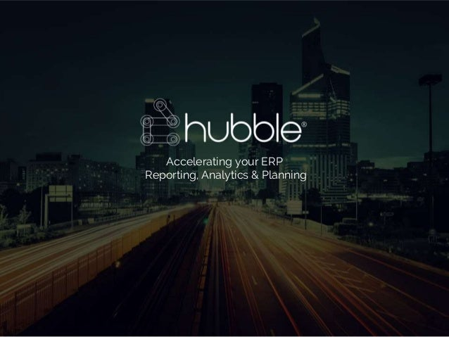 gohubble.com Accelerating your ERP Reporting, Analytics & Planning