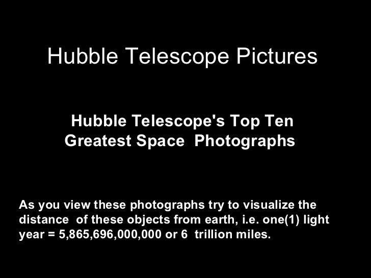Hubble Telescope Pictures        Hubble Telescopes Top Ten        Greatest Space PhotographsAs you view these photographs ...