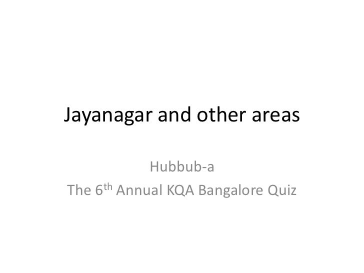 Jayanagar and other areas<br />Hubbub-a <br />The 6th Annual KQA Bangalore Quiz<br />