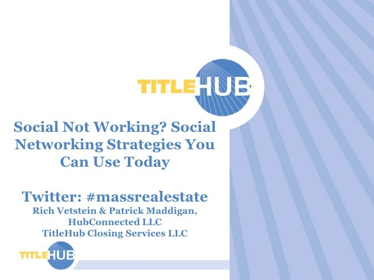 Social Not Working? Social Networking Strategies You Can Use Today<br />Twitter: #massrealestate<br />Rich Vetstein & Patr...