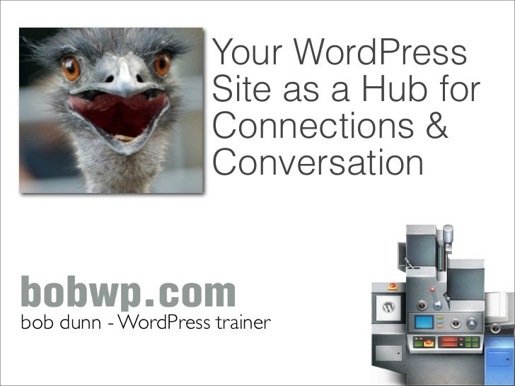 Your WordPress                     Site as a Hub for                     Connections &                     Conversationbob...