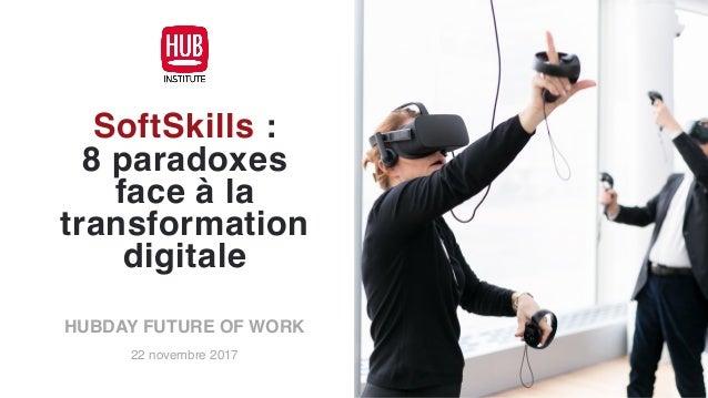 SoftSkills :  8 paradoxes face à la transformation digitale HUBDAY FUTURE OF WORK 22 novembre 2017