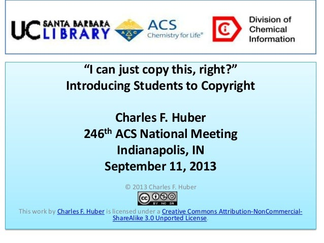 """""""I can just copy this, right?"""" Introducing Students to Copyright Charles F. Huber 246th ACS National Meeting Indianapolis,..."""