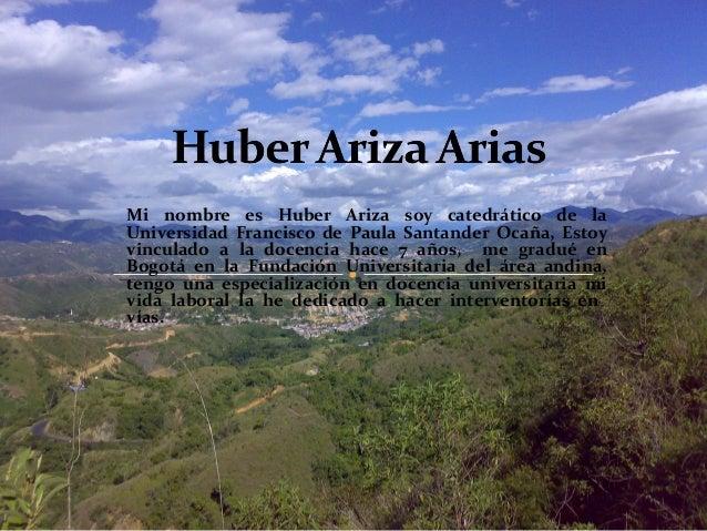 Mi nombre es Huber Ariza soy catedrático de la Universidad Francisco de Paula Santander Ocaña, Estoy vinculado a la docenc...