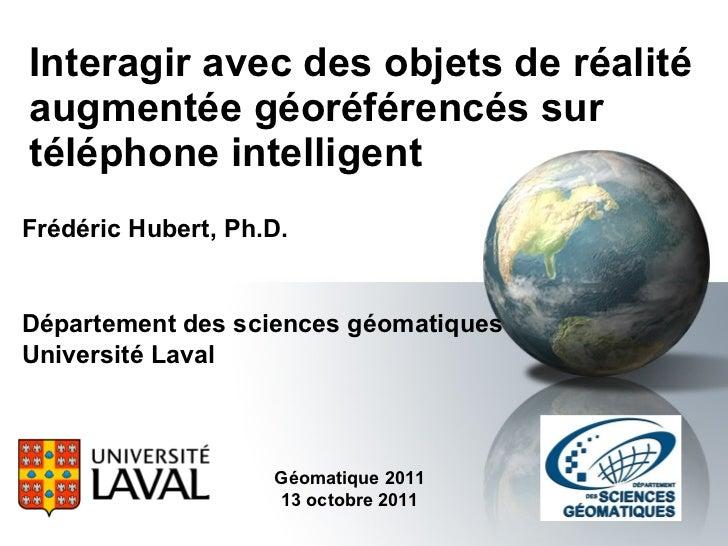 Interagir avec des objets de réalité augmentée géoréférencés sur téléphone intelligent Frédéric Hubert, Ph.D. Département ...