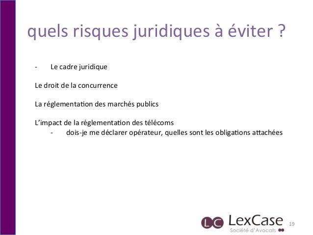 quels  risques  juridiques  à  éviter  ?   19   -‐   Le  cadre  juridique        Le  droit  ...