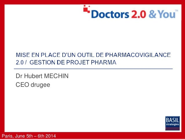 Paris, June 5th – 6th 2014 Dr Hubert MECHIN CEO drugee