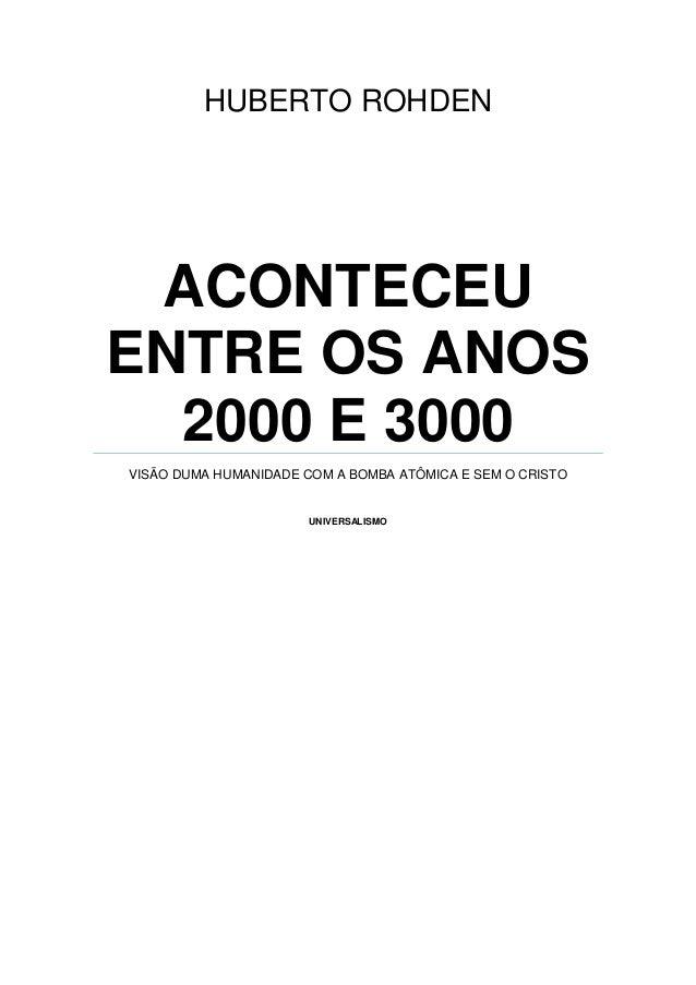 HUBERTO ROHDEN ACONTECEUENTRE OS ANOS  2000 E 3000VISÃO DUMA HUMANIDADE COM A BOMBA ATÔMICA E SEM O CRISTO                ...