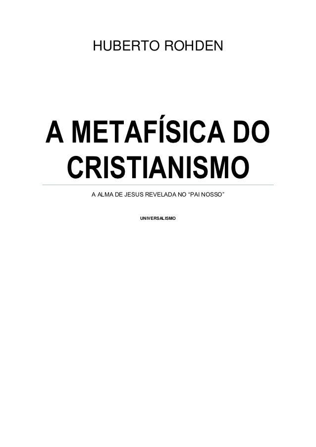 "HUBERTO ROHDENA METAFÍSICA DO CRISTIANISMO   A ALMA DE JESUS REVELADA NO ""PAI NOSSO""                 UNIVERSALISMO"