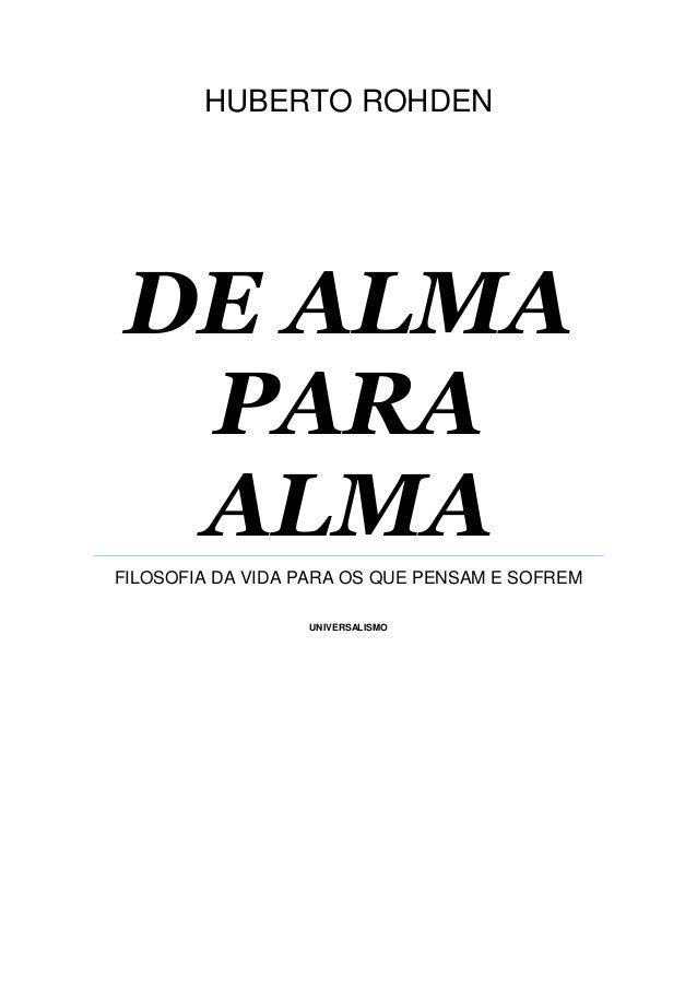 HUBERTO ROHDEN DE ALMA PARA ALMA FILOSOFIA DA VIDA PARA OS QUE PENSAM E SOFREM UNIVERSALISMO