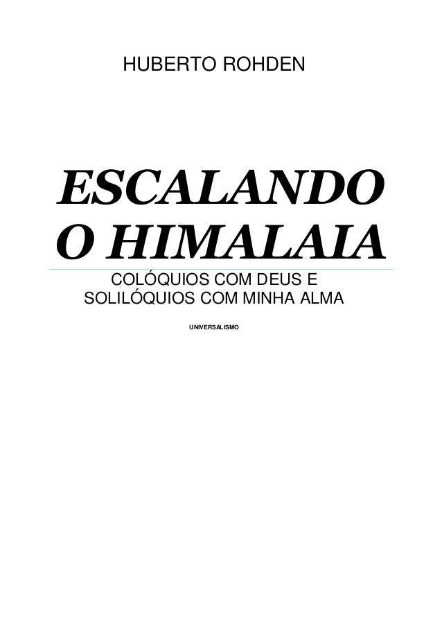 HUBERTO ROHDEN ESCALANDO O HIMALAIA COLÓQUIOS COM DEUS E SOLILÓQUIOS COM MINHA ALMA UNIVERSALISMO