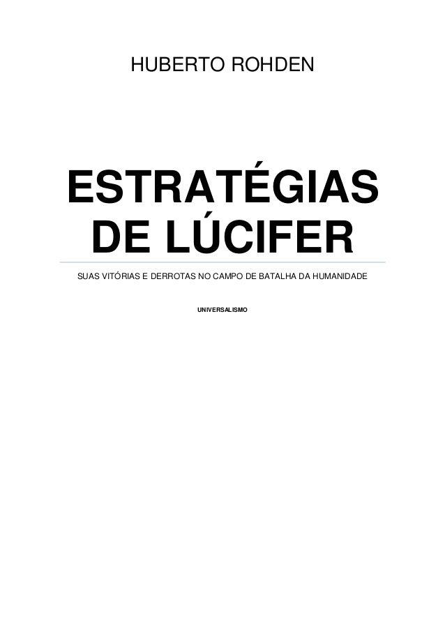 HUBERTO ROHDENESTRATÉGIAS DE LÚCIFERSUAS VITÓRIAS E DERROTAS NO CAMPO DE BATALHA DA HUMANIDADE                        UNIV...