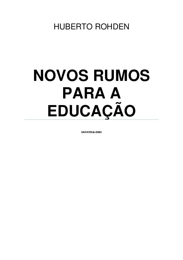 HUBERTO ROHDENNOVOS RUMOS   PARA A EDUCAÇÃO      UNIVERSALISMO