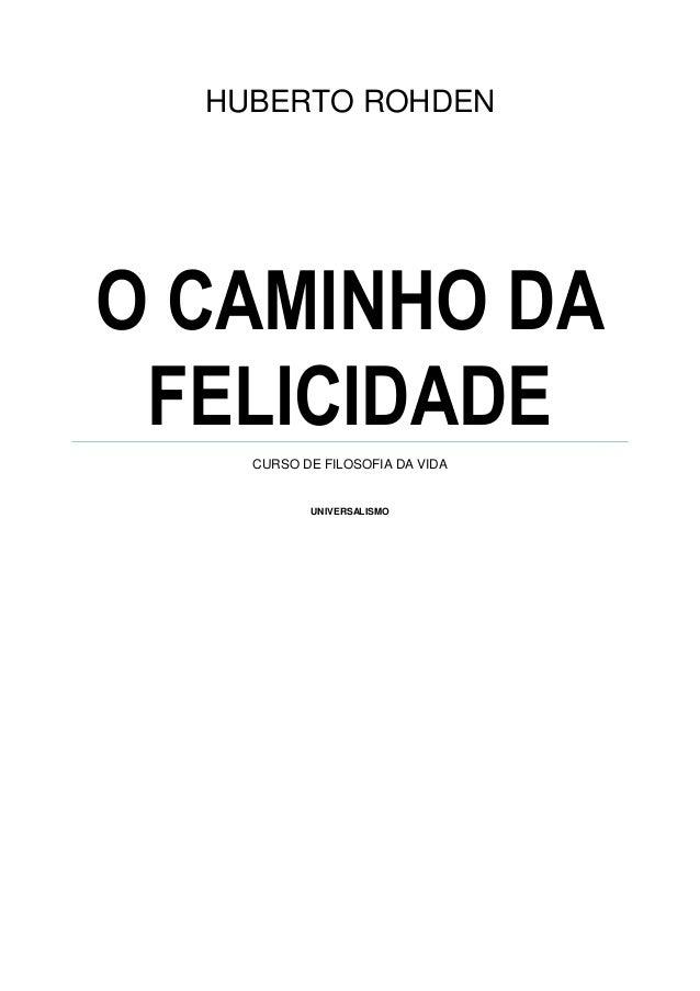 HUBERTO ROHDEN O CAMINHO DA FELICIDADE CURSO DE FILOSOFIA DA VIDA UNIVERSALISMO