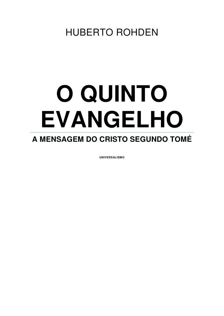 HUBERTO ROHDEN  O QUINTO EVANGELHOA MENSAGEM DO CRISTO SEGUNDO TOMÉ             UNIVERSALISMO