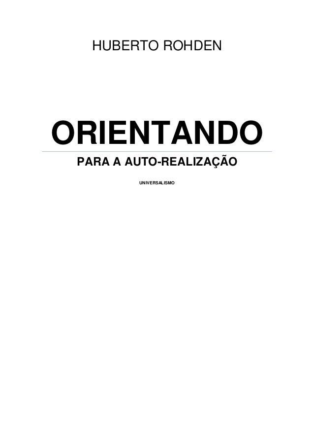 HUBERTO ROHDENORIENTANDO PARA A AUTO-REALIZAÇÃO         UNIVERSALISMO