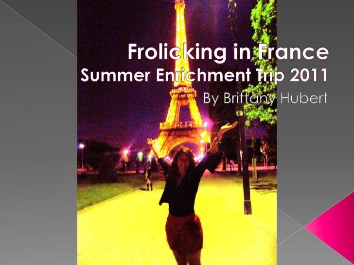 Frolicking in FranceSummer Enrichment Trip 2011<br />By Brittany Hubert<br />