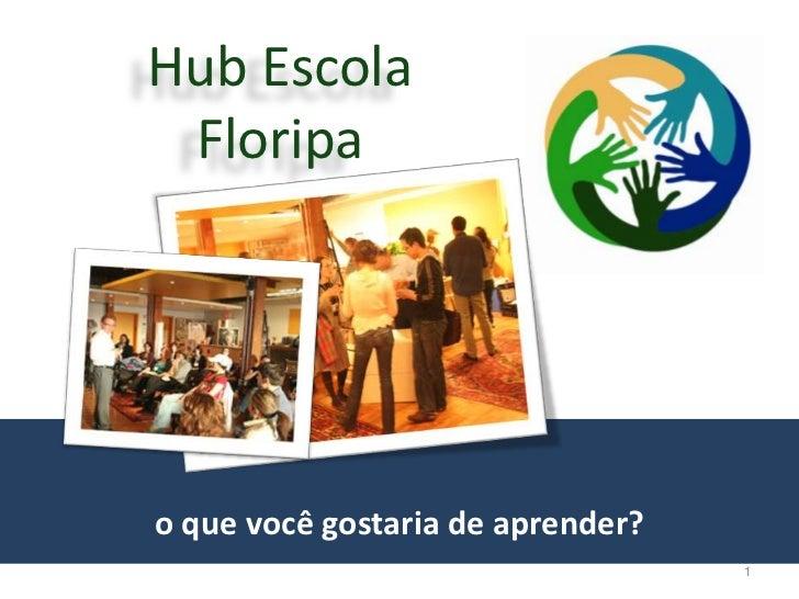 Hub Escola Floripao que você gostaria de aprender?                                   1