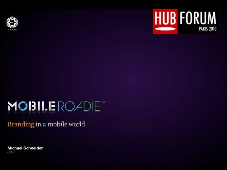 Branding in a mobile world   Michael Schneider CEO