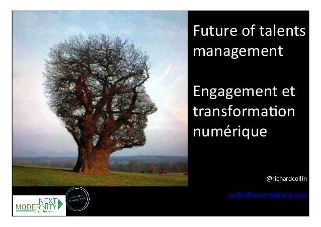 Future  of  talents  management  Engagement  et  transforma0on  numérique  @richardcollin  rcollin@nextmodernity.com